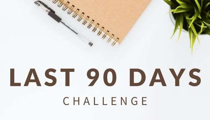 Last 90 Days Challenge