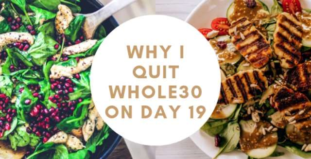Why I Quit Whole30 on Day 19
