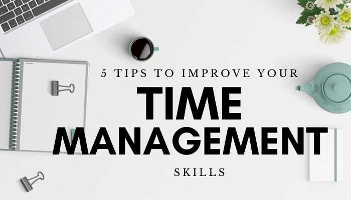 5 Tips to Improve Your Time Management Skills